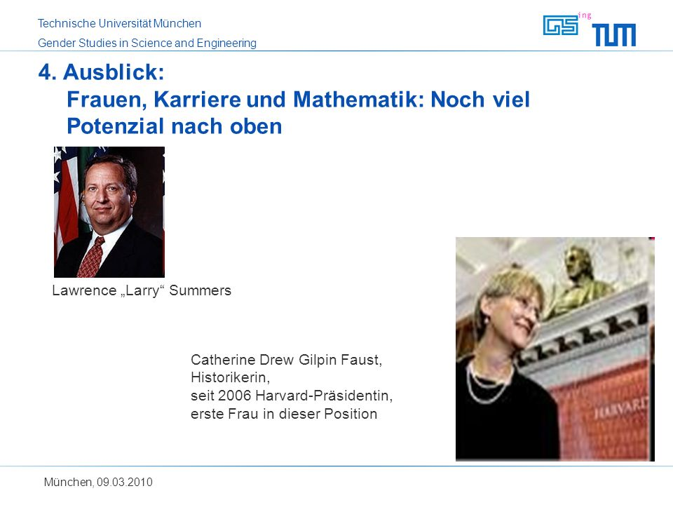 Technische Universität München Gender Studies in Science and Engineering München, 09.03.2010 4. Ausblick: Frauen, Karriere und Mathematik: Noch viel P