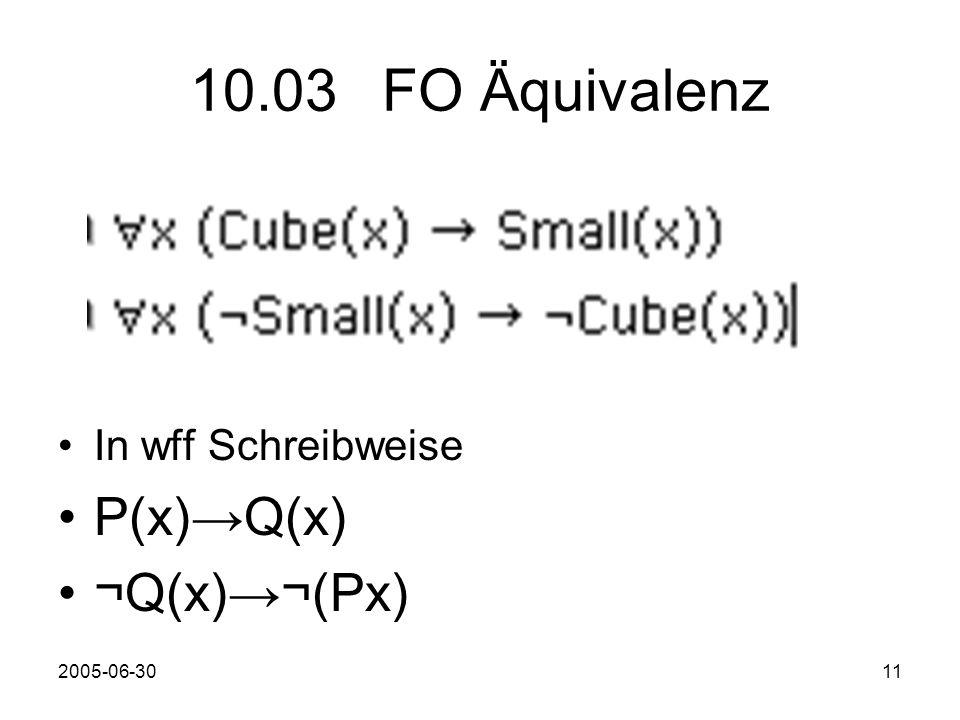 2005-06-3011 10.03FO Äquivalenz In wff Schreibweise P(x)Q(x) ¬Q(x)¬(Px)