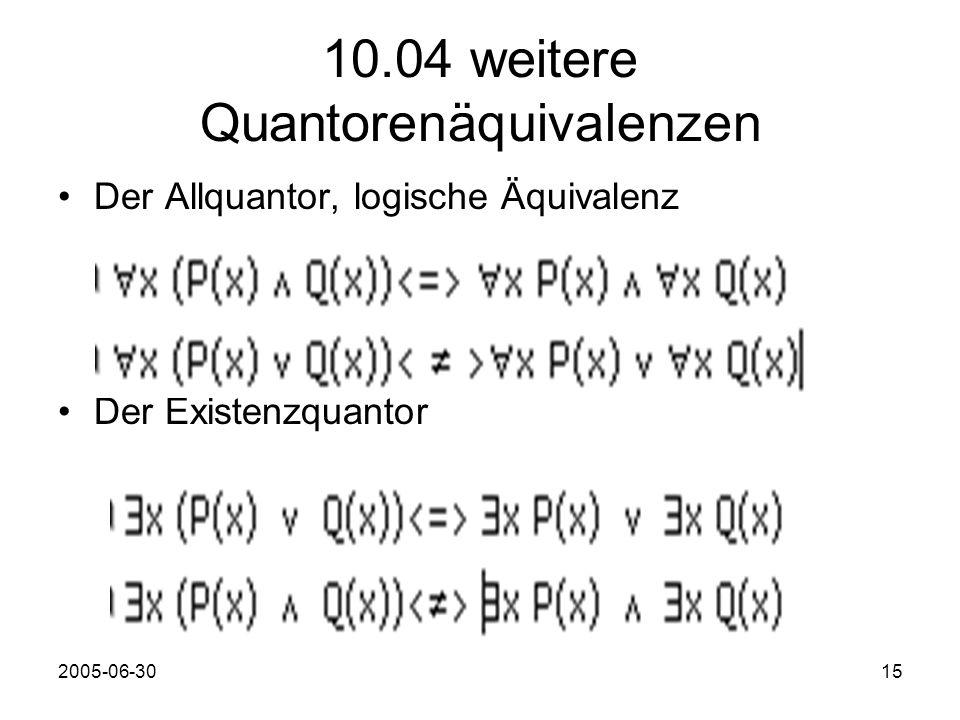 2005-06-3015 10.04 weitere Quantorenäquivalenzen Der Allquantor, logische Äquivalenz Der Existenzquantor