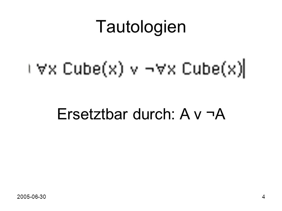 2005-06-304 Tautologien Ersetztbar durch: A v ¬A