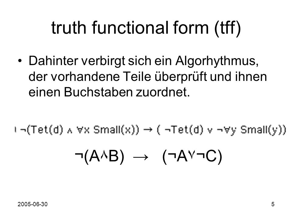 2005-06-305 truth functional form (tff) Dahinter verbirgt sich ein Algorhythmus, der vorhandene Teile überprüft und ihnen einen Buchstaben zuordnet.