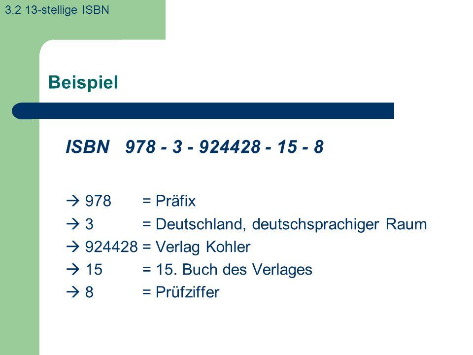 Beispiel ISBN 978 - 3 - 924428 - 15 - 8 978 = Präfix 3 = Deutschland, deutschsprachiger Raum 924428= Verlag Kohler 15= 15.