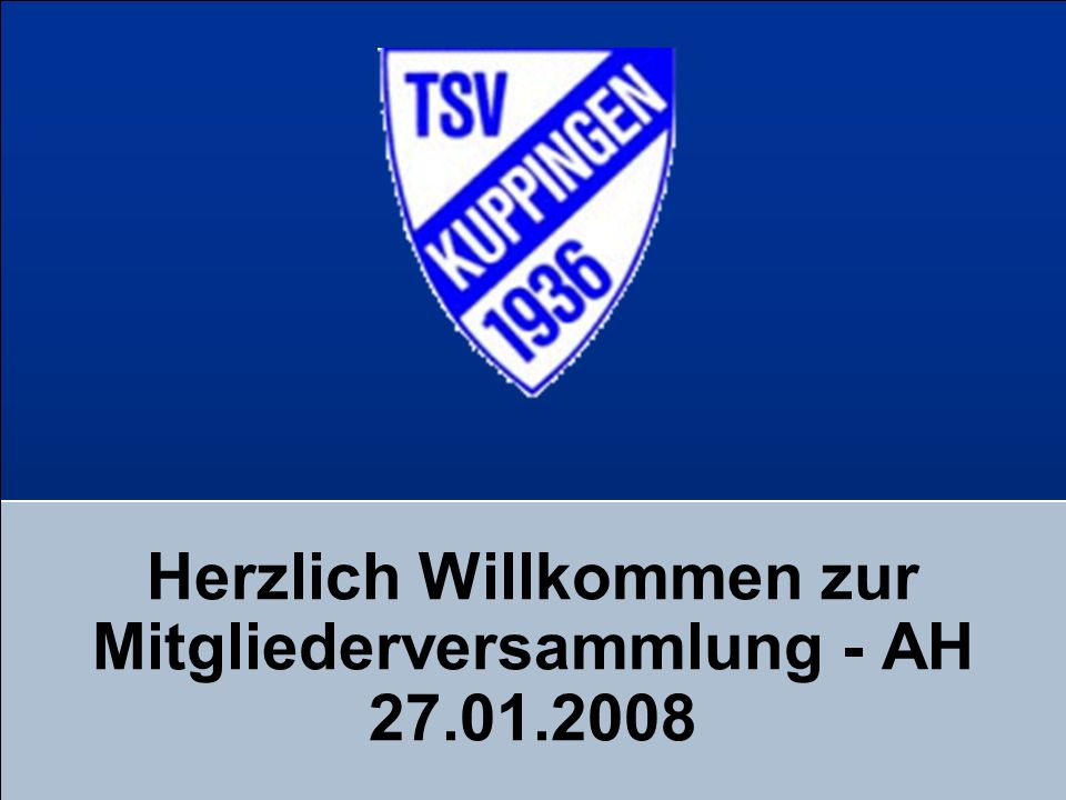 Herzlich Willkommen zur Mitgliederversammlung - AH 27.01.2008
