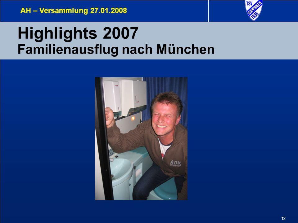 12 Highlights 2007 Familienausflug nach München AH – Versammlung 27.01.2008
