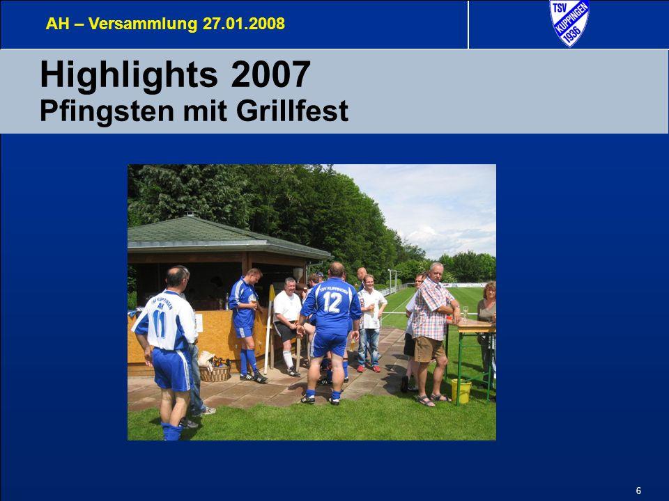 6 Highlights 2007 Pfingsten mit Grillfest AH – Versammlung 27.01.2008