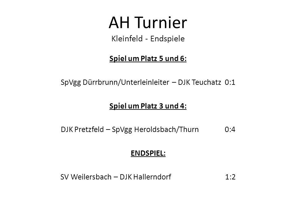 AH Turnier Kleinfeld - Endspiele Spiel um Platz 5 und 6: SpVgg Dürrbrunn/Unterleinleiter – DJK Teuchatz 0:1 Spiel um Platz 3 und 4: DJK Pretzfeld – Sp