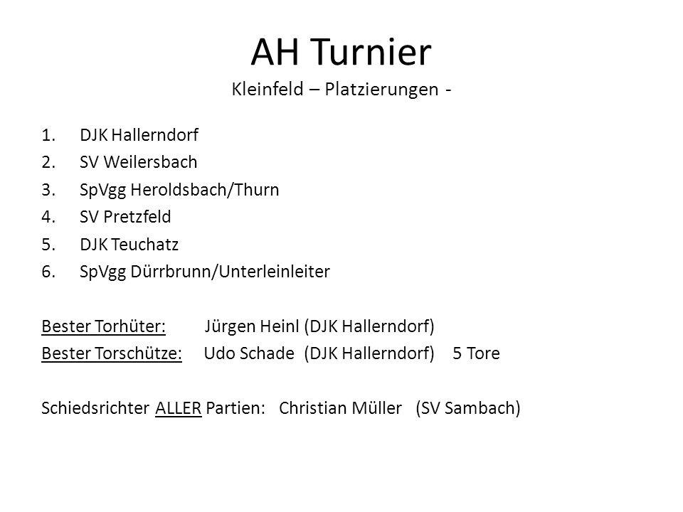 AH Turnier Kleinfeld – Platzierungen - 1.DJK Hallerndorf 2.SV Weilersbach 3.SpVgg Heroldsbach/Thurn 4.SV Pretzfeld 5.DJK Teuchatz 6.SpVgg Dürrbrunn/Un