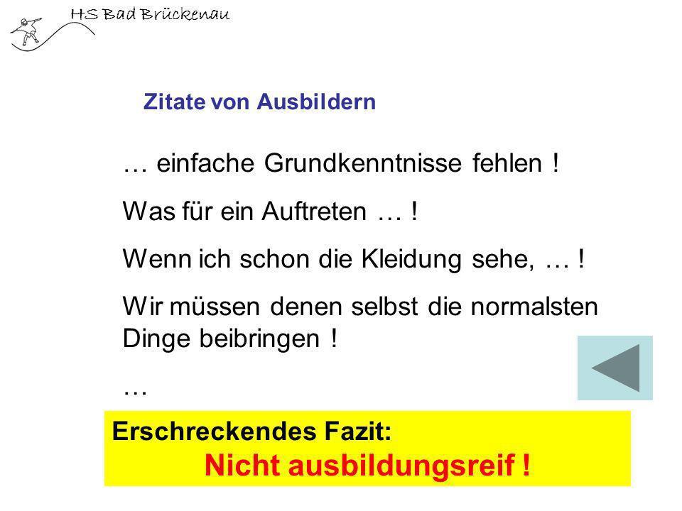 HS Bad Brückenau Zitate von Ausbildern … einfache Grundkenntnisse fehlen ! Was für ein Auftreten … ! Wenn ich schon die Kleidung sehe, … ! Wir müssen