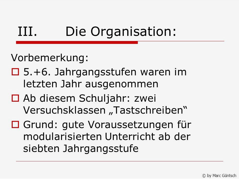 III.Die Organisation: Vorbemerkung: 5.+6.