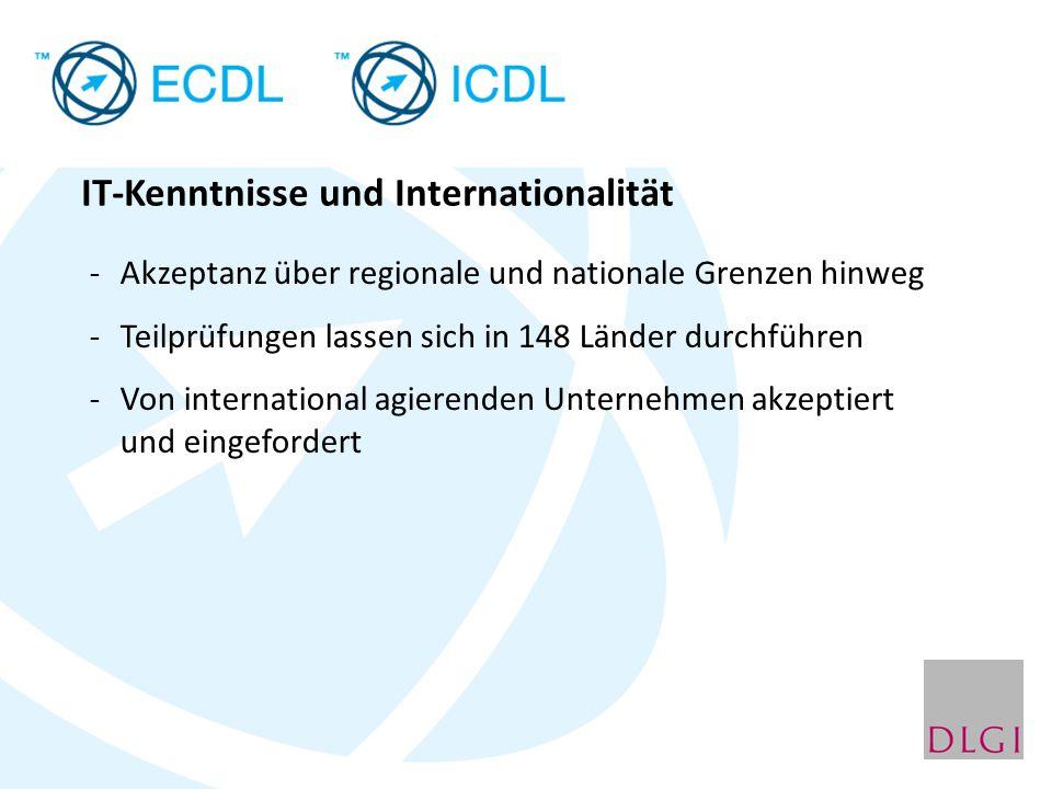 IT-Kenntnisse und Internationalität -Akzeptanz über regionale und nationale Grenzen hinweg -Teilprüfungen lassen sich in 148 Länder durchführen -Von international agierenden Unternehmen akzeptiert und eingefordert