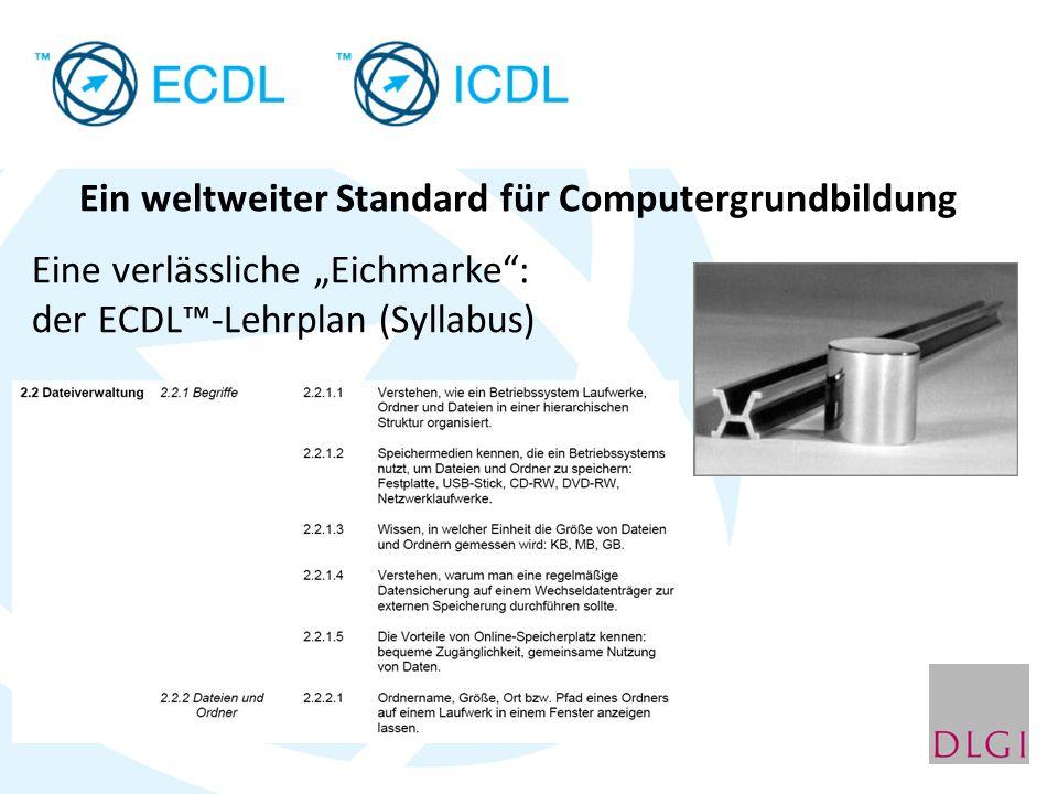 Ein weltweiter Standard für Computergrundbildung Eine verlässliche Eichmarke: der ECDL-Lehrplan (Syllabus)