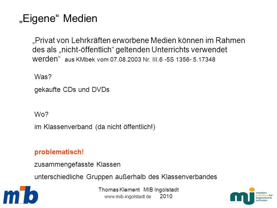 Thomas Klement MIB Ingolstadt www.mib-ingolstadt.de 2010 Privat von Lehrkräften erworbene Medien können im Rahmen des als nicht-öffentlich geltenden U