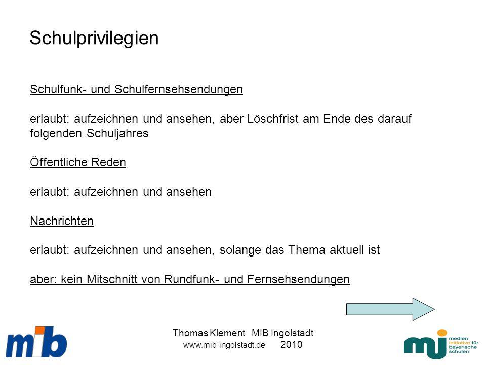 Thomas Klement MIB Ingolstadt www.mib-ingolstadt.de 2010 Schulprivilegien Schulfunk- und Schulfernsehsendungen erlaubt: aufzeichnen und ansehen, aber