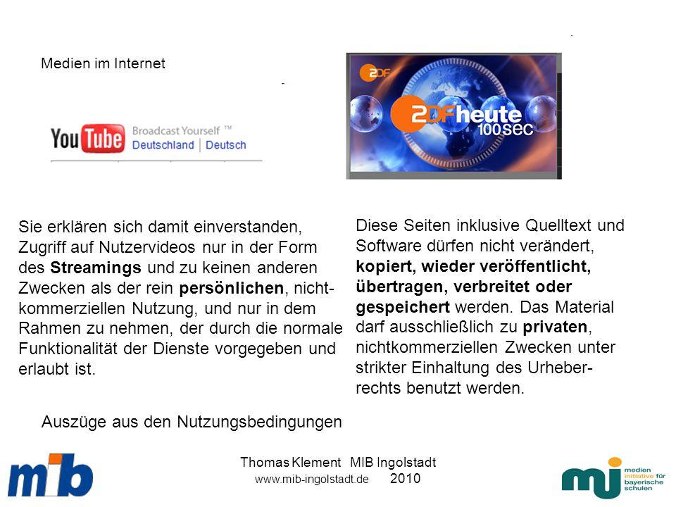 Thomas Klement MIB Ingolstadt www.mib-ingolstadt.de 2010 Medien im Internet Diese Seiten inklusive Quelltext und Software dürfen nicht verändert, kopi