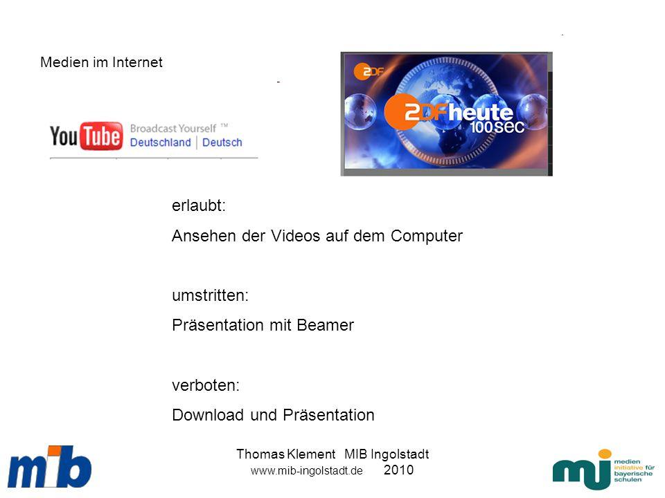 Thomas Klement MIB Ingolstadt www.mib-ingolstadt.de 2010 Medien im Internet erlaubt: Ansehen der Videos auf dem Computer umstritten: Präsentation mit