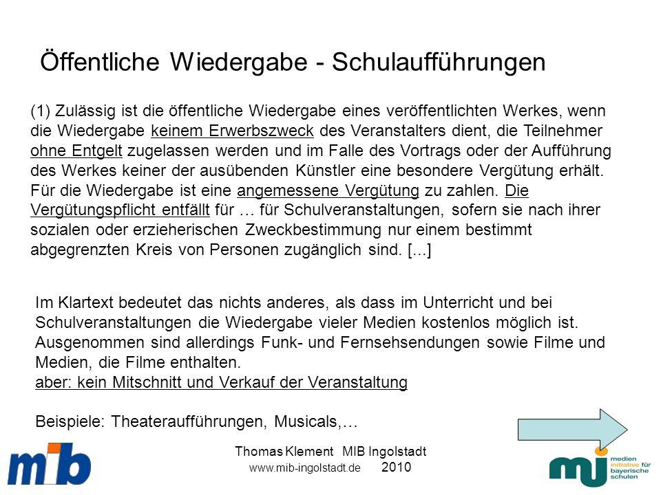 Thomas Klement MIB Ingolstadt www.mib-ingolstadt.de 2010 Öffentliche Wiedergabe - Schulaufführungen (1) Zulässig ist die öffentliche Wiedergabe eines