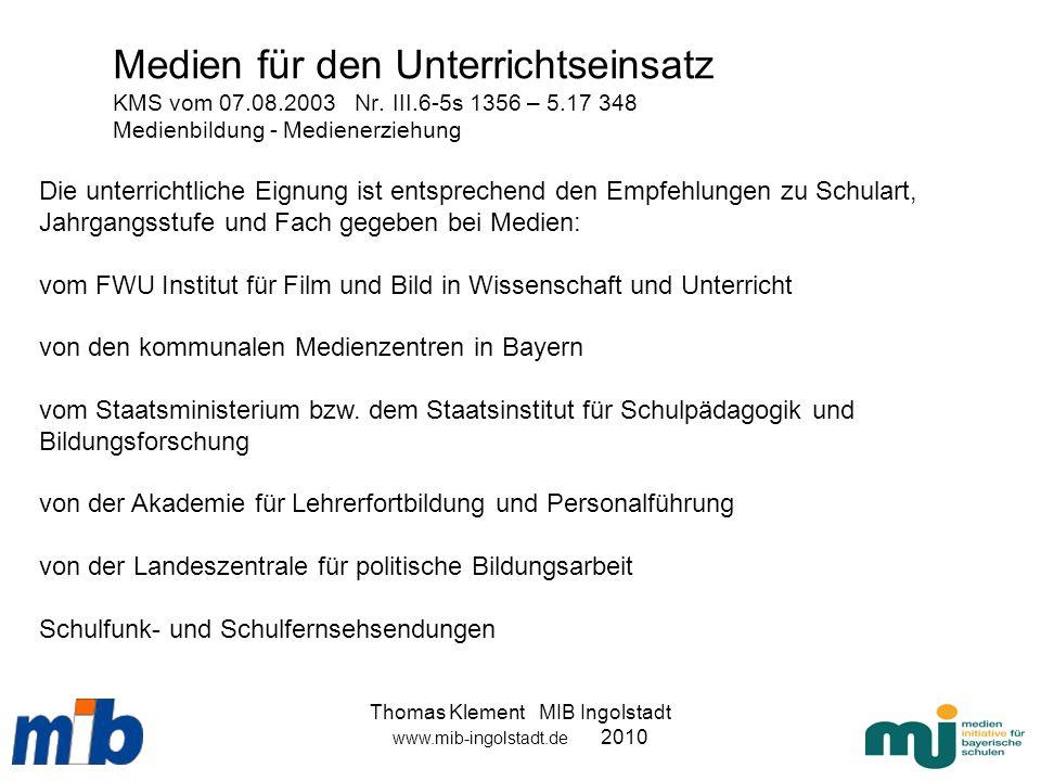 Thomas Klement MIB Ingolstadt www.mib-ingolstadt.de 2010 Medien für den Unterrichtseinsatz KMS vom 07.08.2003 Nr. III.6-5s 1356 – 5.17 348 Medienbildu