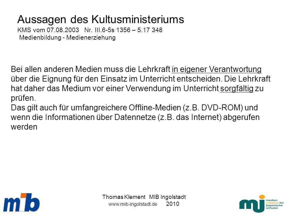 Thomas Klement MIB Ingolstadt www.mib-ingolstadt.de 2010 Aussagen des Kultusministeriums KMS vom 07.08.2003 Nr. III.6-5s 1356 – 5.17 348 Medienbildung