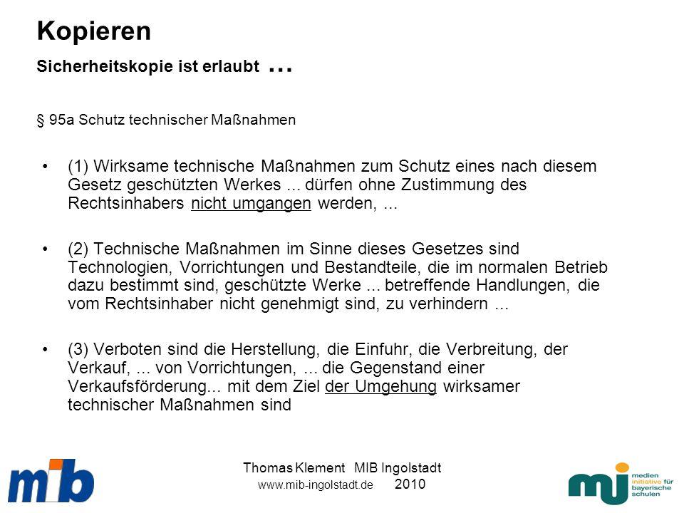 Thomas Klement MIB Ingolstadt www.mib-ingolstadt.de 2010 Kopieren Sicherheitskopie ist erlaubt … § 95a Schutz technischer Maßnahmen (1) Wirksame techn
