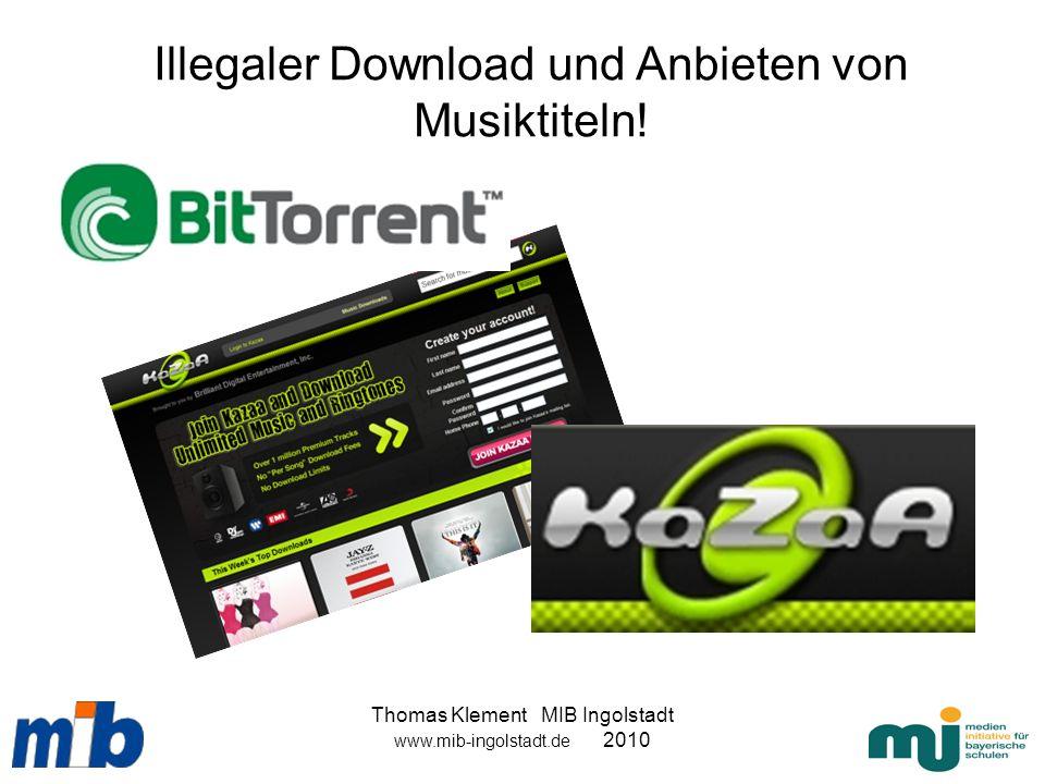 Thomas Klement MIB Ingolstadt www.mib-ingolstadt.de 2010 Illegaler Download und Anbieten von Musiktiteln!