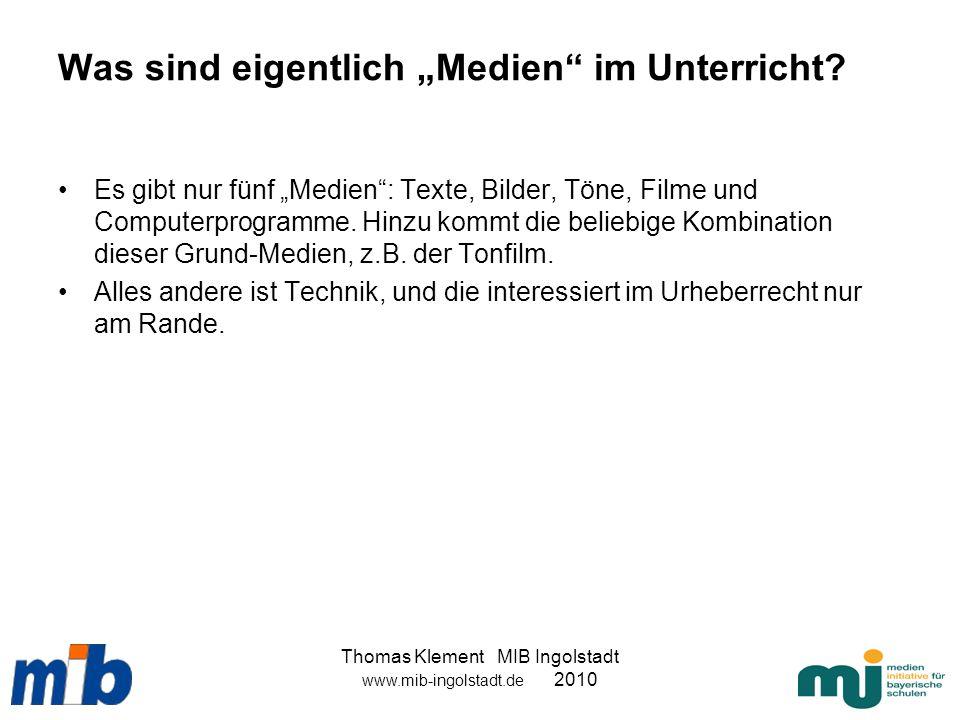 Thomas Klement MIB Ingolstadt www.mib-ingolstadt.de 2010 Was sind eigentlich Medien im Unterricht? Es gibt nur fünf Medien: Texte, Bilder, Töne, Filme
