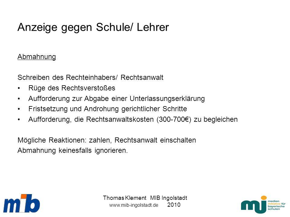 Thomas Klement MIB Ingolstadt www.mib-ingolstadt.de 2010 Anzeige gegen Schule/ Lehrer Abmahnung Schreiben des Rechteinhabers/ Rechtsanwalt Rüge des Re