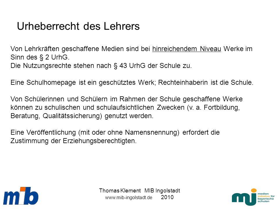 Thomas Klement MIB Ingolstadt www.mib-ingolstadt.de 2010 Urheberrecht des Lehrers Von Lehrkräften geschaffene Medien sind bei hinreichendem Niveau Wer
