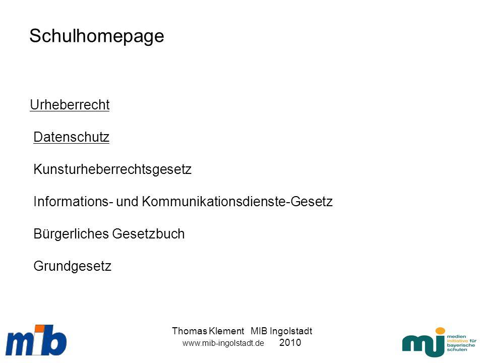 Thomas Klement MIB Ingolstadt www.mib-ingolstadt.de 2010 Schulhomepage Urheberrecht Datenschutz Kunsturheberrechtsgesetz Informations- und Kommunikati