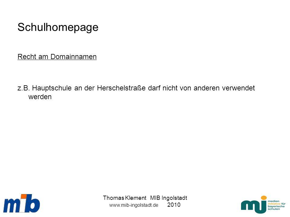 Thomas Klement MIB Ingolstadt www.mib-ingolstadt.de 2010 Schulhomepage Recht am Domainnamen z.B. Hauptschule an der Herschelstraße darf nicht von ande