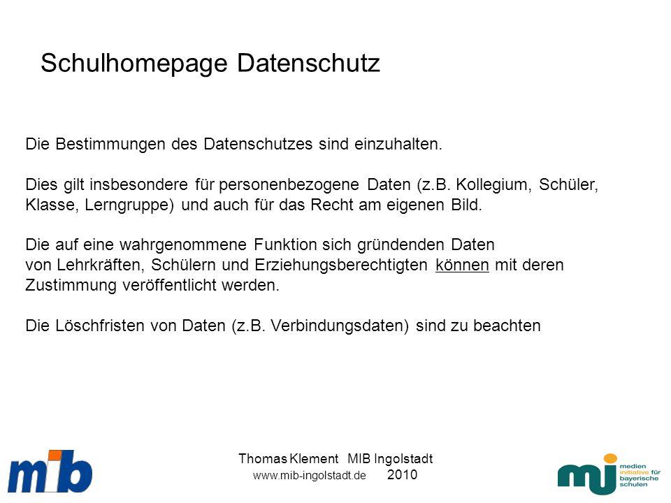 Thomas Klement MIB Ingolstadt www.mib-ingolstadt.de 2010 Schulhomepage Datenschutz Die Bestimmungen des Datenschutzes sind einzuhalten. Dies gilt insb