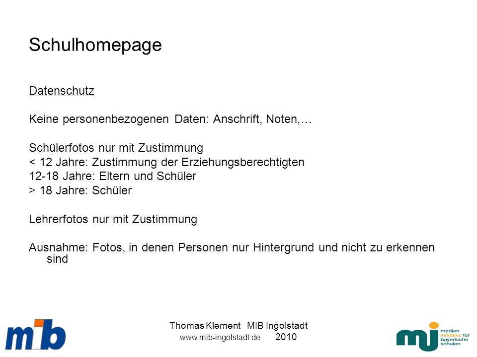 Thomas Klement MIB Ingolstadt www.mib-ingolstadt.de 2010 Schulhomepage Datenschutz Keine personenbezogenen Daten: Anschrift, Noten,… Schülerfotos nur