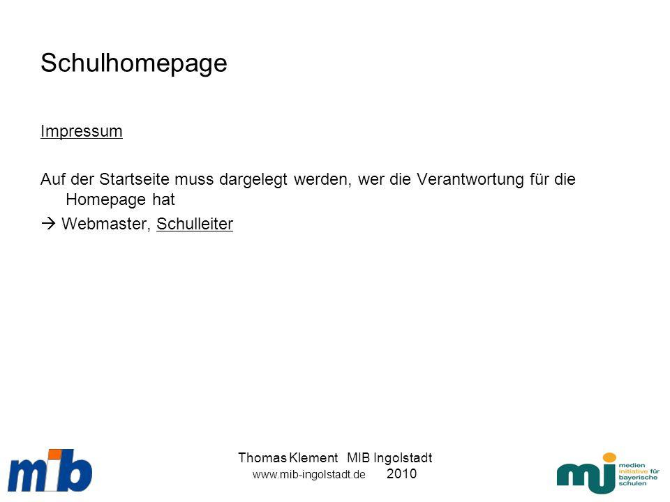 Thomas Klement MIB Ingolstadt www.mib-ingolstadt.de 2010 Schulhomepage Impressum Auf der Startseite muss dargelegt werden, wer die Verantwortung für d