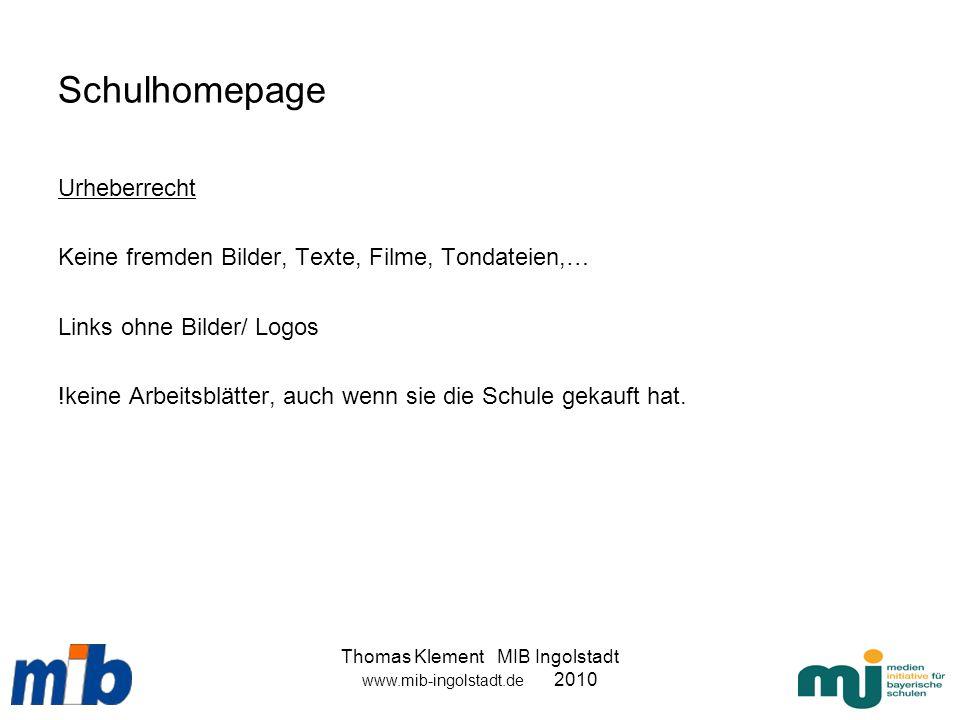 Thomas Klement MIB Ingolstadt www.mib-ingolstadt.de 2010 Schulhomepage Urheberrecht Keine fremden Bilder, Texte, Filme, Tondateien,… Links ohne Bilder
