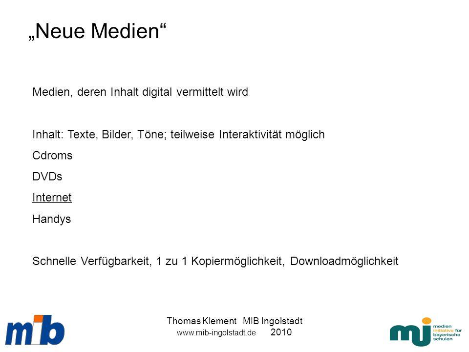 Thomas Klement MIB Ingolstadt www.mib-ingolstadt.de 2010 Neue Medien Medien, deren Inhalt digital vermittelt wird Inhalt: Texte, Bilder, Töne; teilwei