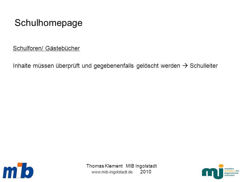 Thomas Klement MIB Ingolstadt www.mib-ingolstadt.de 2010 Schulhomepage Schulforen/ Gästebücher Inhalte müssen überprüft und gegebenenfalls gelöscht we