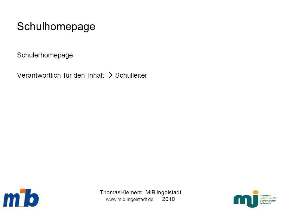 Thomas Klement MIB Ingolstadt www.mib-ingolstadt.de 2010 Schulhomepage Schülerhomepage Verantwortlich für den Inhalt Schulleiter