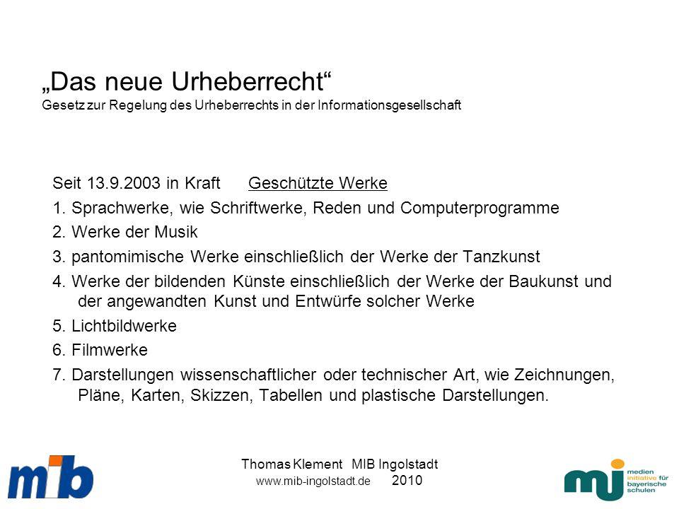 Thomas Klement MIB Ingolstadt www.mib-ingolstadt.de 2010 Das neue Urheberrecht Gesetz zur Regelung des Urheberrechts in der Informationsgesellschaft S