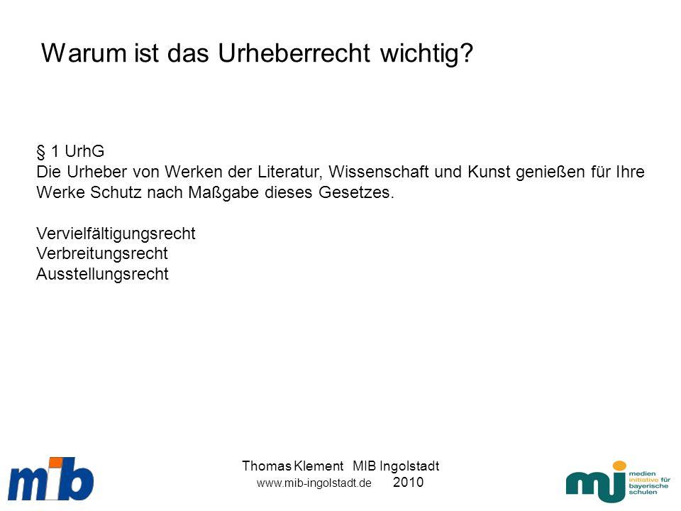 Thomas Klement MIB Ingolstadt www.mib-ingolstadt.de 2010 Warum ist das Urheberrecht wichtig? § 1 UrhG Die Urheber von Werken der Literatur, Wissenscha