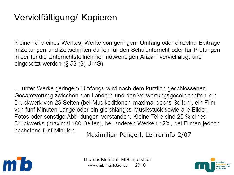 Thomas Klement MIB Ingolstadt www.mib-ingolstadt.de 2010 Vervielfältigung/ Kopieren Kleine Teile eines Werkes, Werke von geringem Umfang oder einzelne