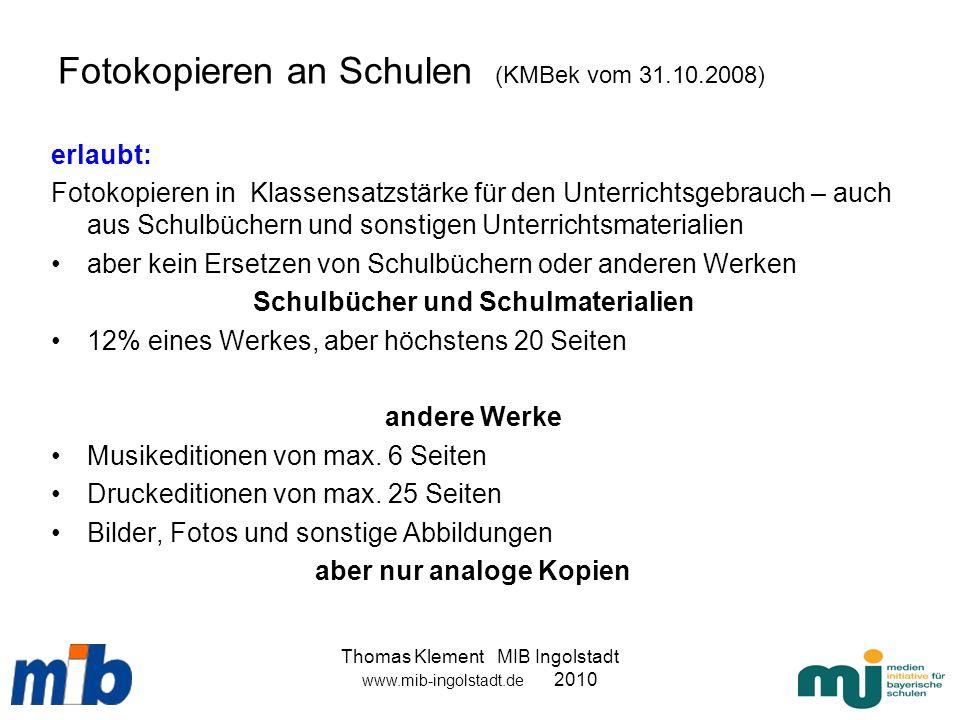 Thomas Klement MIB Ingolstadt www.mib-ingolstadt.de 2010 Fotokopieren an Schulen (KMBek vom 31.10.2008) erlaubt: Fotokopieren in Klassensatzstärke für