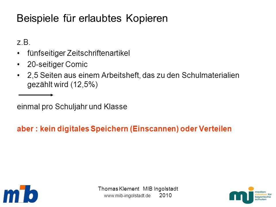 Thomas Klement MIB Ingolstadt www.mib-ingolstadt.de 2010 Beispiele für erlaubtes Kopieren z.B. fünfseitiger Zeitschriftenartikel 20-seitiger Comic 2,5
