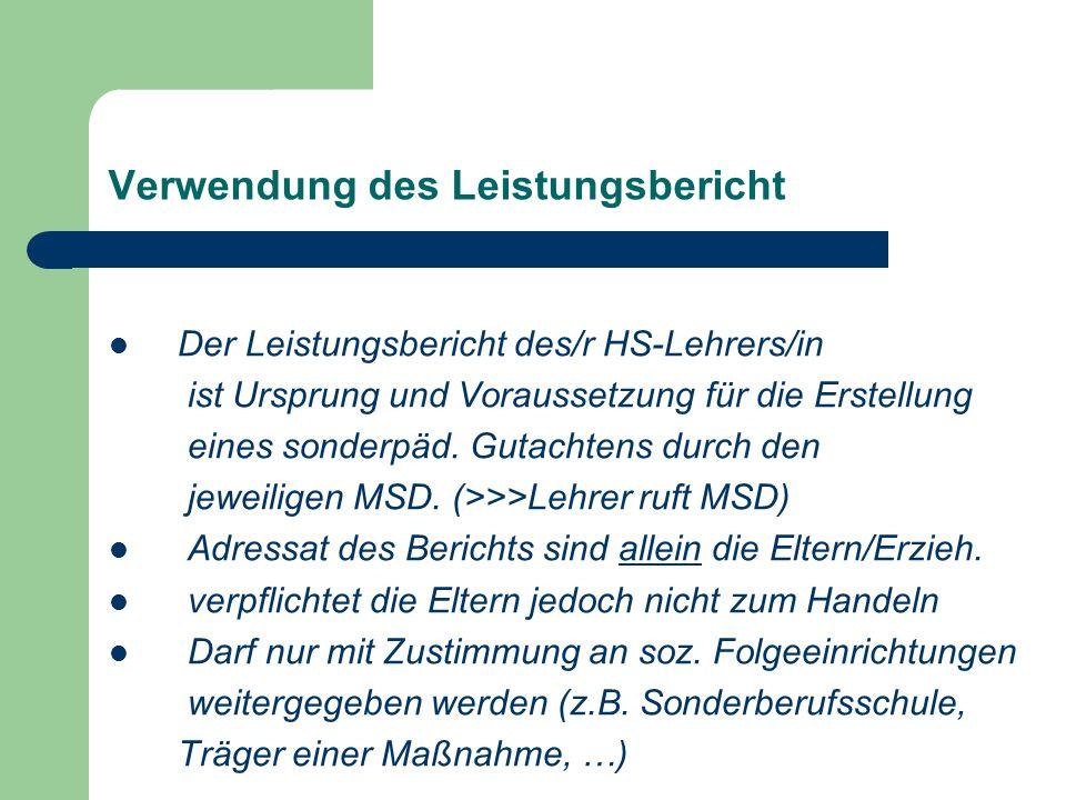 Verwendung des Leistungsbericht Der Leistungsbericht des/r HS-Lehrers/in ist Ursprung und Voraussetzung für die Erstellung eines sonderpäd.