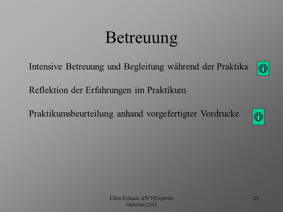 Ellen Erhard, AWT-Expertin Oktober 2011 21 Auswertung Reflexion und weitere Berufswegplanung Präsentation der betrieblichen Lernaufgabe (BLA) vor einer breiten Öffentlichkeit Präsentation der BLA von den Schülern der ehemaligen 8.