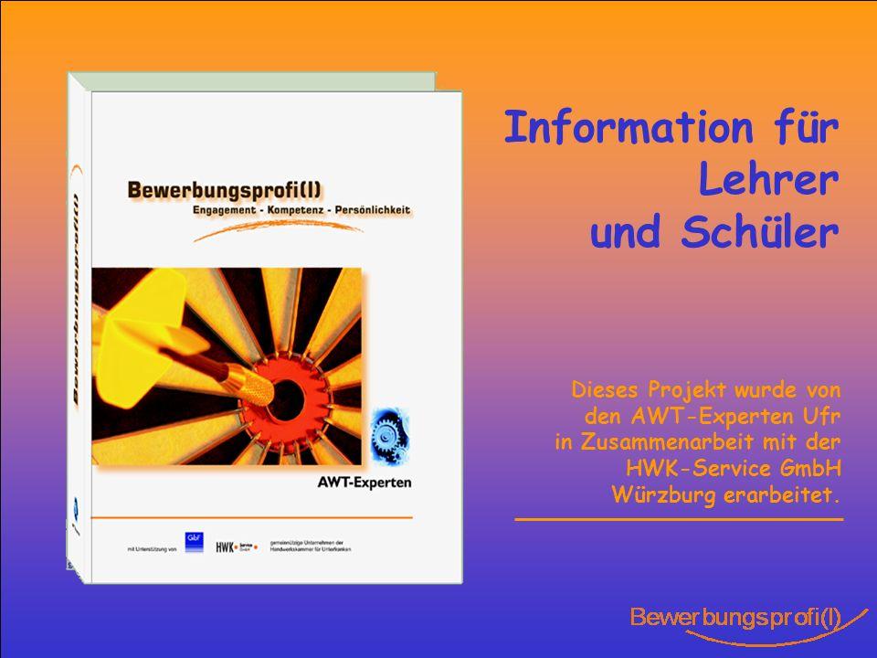 Information für Lehrer und Schüler Dieses Projekt wurde von den AWT-Experten Ufr in Zusammenarbeit mit der HWK-Service GmbH Würzburg erarbeitet.