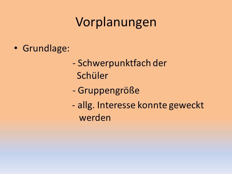 Vorplanungen Grundlage: - Schwerpunktfach der Schüler - Gruppengröße - allg.