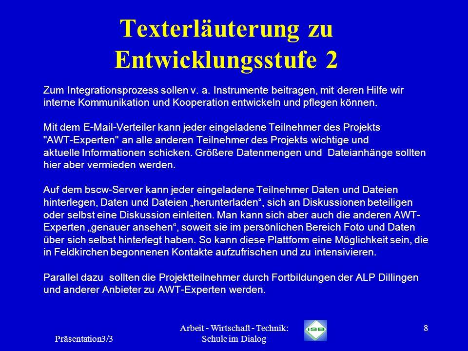 Präsentation3/3 Arbeit - Wirtschaft - Technik: Schule im Dialog 8 Texterläuterung zu Entwicklungsstufe 2 Zum Integrationsprozess sollen v. a. Instrume