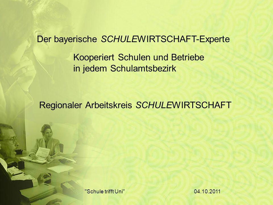 04.10.2011 Schule trifft Uni Der bayerische SCHULEWIRTSCHAFT-Experte Kooperiert Schulen und Betriebe in jedem Schulamtsbezirk Regionaler Arbeitskreis SCHULEWIRTSCHAFT