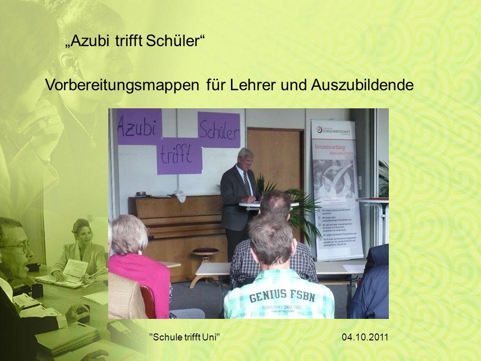 04.10.2011 Schule trifft Uni Azubi trifft Schüler Vorbereitungsmappen für Lehrer und Auszubildende