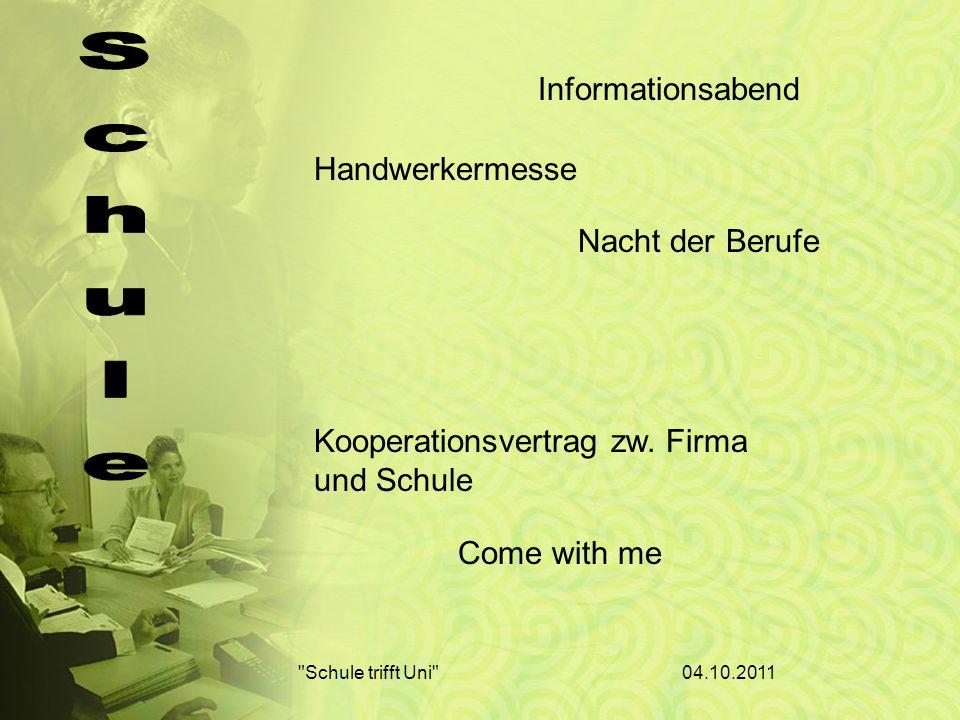 04.10.2011 Schule trifft Uni Informationsabend Handwerkermesse Nacht der Berufe Come with me Kooperationsvertrag zw.