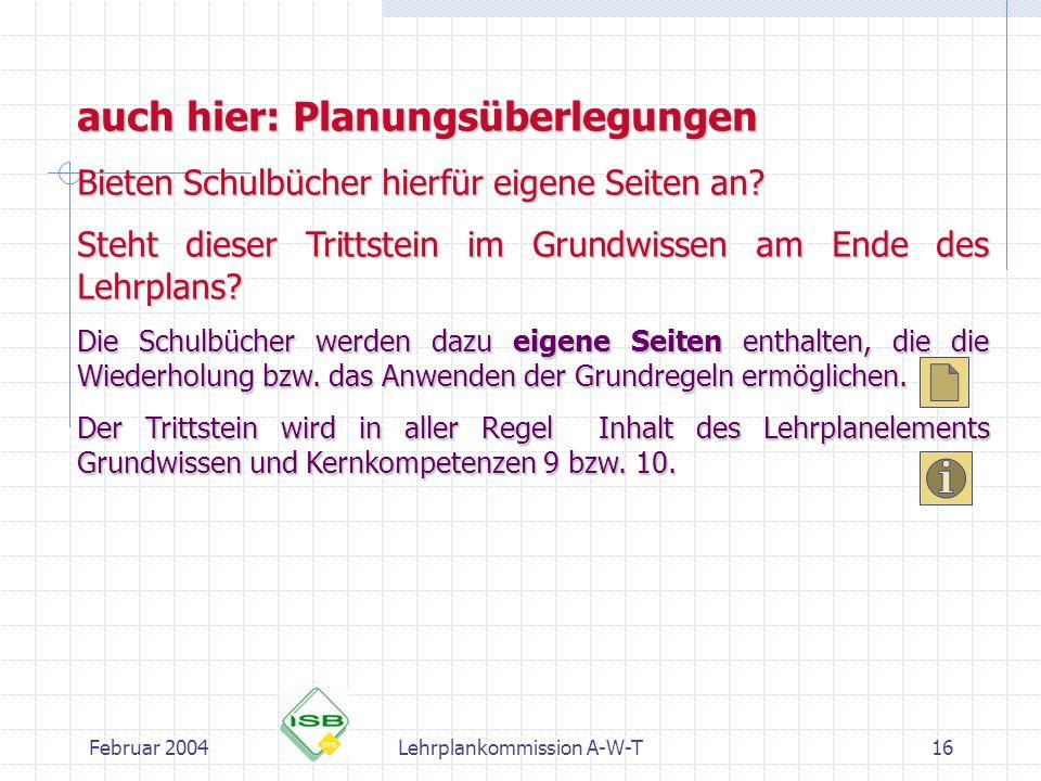Februar 2004Lehrplankommission A-W-T16 auch hier: Planungsüberlegungen Bieten Schulbücher hierfür eigene Seiten an? Steht dieser Trittstein im Grundwi